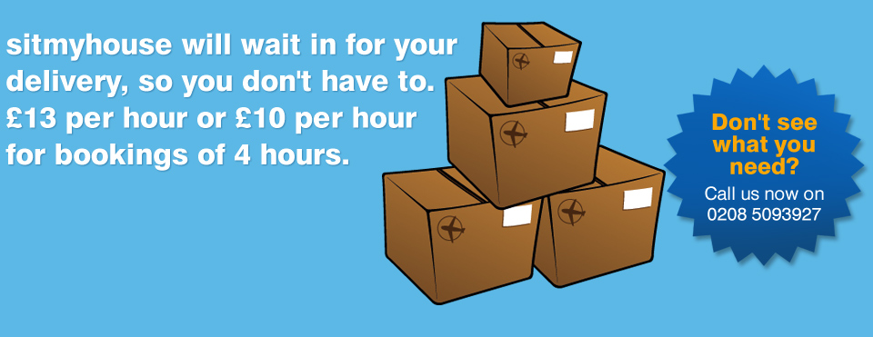 sitmyhouse will wait in for your delivery, so you don't have to. £13 per hour or £10 per hour for bookings of 4 hours.